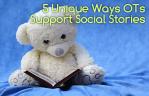5 Unique Ways OTs Support Social Stories