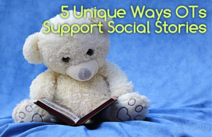 5 Unique Ways OTs Support Social Stories